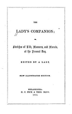 The Lady s Companion  Or  Sketches of Life  Manners  and Morals  at the Present Day PDF