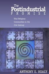 The Postindustrial Promise: Vital Religious Community in the 21st Century