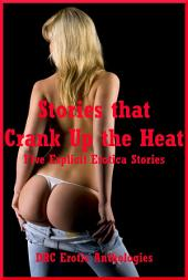 Stories that Crank Up the Heat: Five Explicit Stories