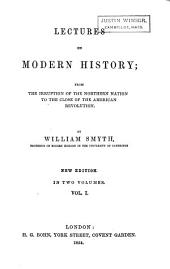 Lectures on Modern History: From the Irruption of the Northern Nation to the Close of the American Revolution, Volume 1