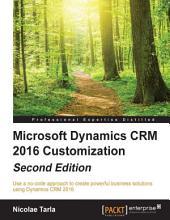 Microsoft Dynamics CRM 2016 Customization: Edition 2