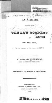 An address, delivered before the Law academy of Philadelphia, at the opening of the session of 1833-34