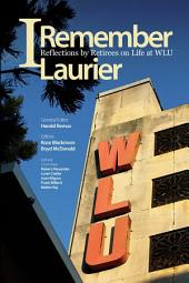 I Remember Laurier: Reflections by Retirees on Life at WLU