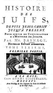 Histoire des Juifs: depuis Jesus-Christ jusqu'a present. Pour servir de continuation a l'Histoire de Joseph, Volume6,Numéro1