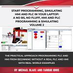 Start Programming, Simulating HMI and PLC in Your Laptop: A No Bs, No Fluff, HMI and PLC Programming & Simulating
