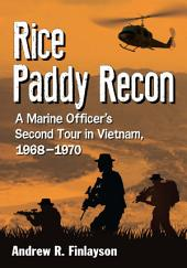 Rice Paddy Recon: A Marine Officer's Second Tour in Vietnam, 1968–1970