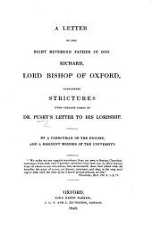A Letter to the Right Reverend Father in God Richard, Lord Bishop of Oxford, containing strictures upon certain parts of Dr. Pusey's Letter to his Lordship [in reference to Bishop Bagot's charge delivered in the year 1838]. By a Clergyman of the Diocese, and a Resident Member of the University