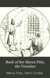 The Book of Ser Marco Polo, the Venetian: Concerning the Kingdoms and Marvels of the East, Volume 2