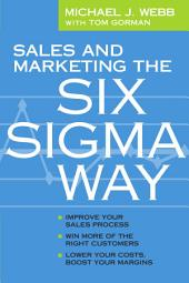Sales and Marketing the Six Sigma Way: Improve Your Sales Process, Win More Customers, Lower Costs & Boost Margins
