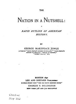The Nation in a Nutshell  a Rapid Outline of American History