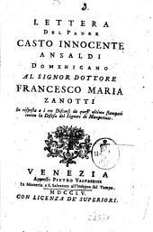 Lettera del Padre Casto Innocente Ansaldi Domenicano al Signor Dottore Francesco Maria Zanotti in risposta a i tre discorsi da quest'ultimo stampati contro la difesa del Signore di Maupertuis