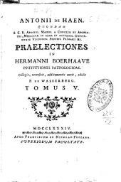 Antonii de Haen ... Praelectiones in Hermanni Boerhaave Institutiones pathologicas. Collegit, recensuit, additamentis auxit, edidit F. de Wasserberg. Tomus 1. - 5.!: Volume 5