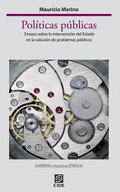 Políticas públicas: Ensayo sobre la intervención del Estado en la solución de problemas públicos