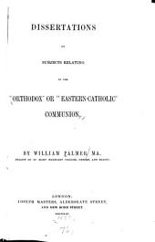 "Dissertations on Subjects Relating to the ""Orthodox"" Or ""Eastern-Catholic"" Communion"