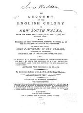 An Account of the English Colony in New South Wales: From Its First Settlement in January 1788, to August 1801: with Remarks on the Dispositions, Customs, Manners, &c., of the Native Inhabitants of that Country. To which are Added, Some Particulars of New Zealand; Compiled, by Permission, from the Mss. of Lieutenant-Governor King; and an Account of a Voyage Performed by Captain Flinders and Mr. Bass; by which the Existence of a Strait Separating Van Diemen's Land from the Continent of New Holland was Ascertained. Abstracted from the Journal of Mr. Bass