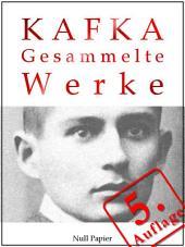 Kafka - Gesammelte Werke: Die Verwandlung, Das Urteil, Amerika, der Prozeß, das Schloß u.v.m.