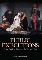 Public Executions: From Ancient Rome to the Present Day: From Ancient Rome to the Present Day