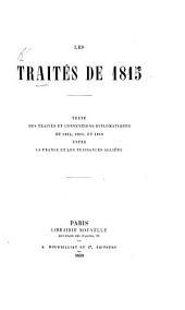 Les Traités de 1815. Texte des traités et conventions diplomatiques de 1814, 1815, et 1818 entre la France et les puissances alliées