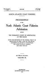 North Atlantic Coast Fisheries: Proceedings in the North Atlantic Coast Fisheries Arbitration Before the Permanent Court of Arbitration at the Hague. Under the Provisions of the General Treaty of Arbitration of April 4, 1908, and the Special Agreement of January 27, 1909, Between the United States of America and Great Britain. (In Twelve Volumes) ...
