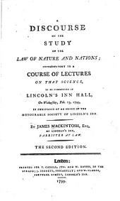 A Discourse on the Study of the Law of Nature and Nations: Introductory to a Course of Lectures on that Science to be Commenced in Lincoln's Inn Hall, on Wednesday, Feb. 13, 1799 in Persuance of an Order of the Honourable Society of Lincoln's Inn