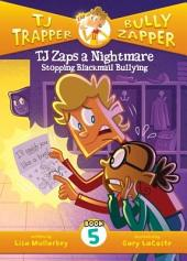 TJ Zaps a Nightmare: Stopping Blackmail Bullying #5