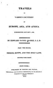 Travels in Various Countries of Europe, Asia, and Africa: Greece, Egypt, and the Holy Land. Part the second, section the first