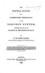 The Practical Anatomy and Elementary Physiology of the Nervous System; Designed for the Use of Students, Etc