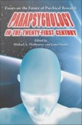 Parapsychology in the Twenty-First Century: Essays on the Future of Psychical Research