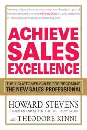 Achieve Sales Excellence: The 7 Customer Rules for Becoming the New Sales Professional