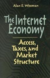 The Internet Economy: Access, Taxes, and Market Structure