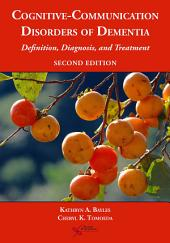 Cognitive-Communication Disorders of Dementia: Definition, Diagnosis, and Treatment, Second Edition