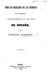 Sobre los derechos de las hembras en las sucesiones y principalmente en la del trono de España