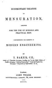 Rudimentary Treatise on Mensuration ... comprehending the elements of modern engineering