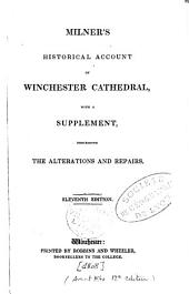 Milner's Historical Account of Winchester Cathedral: With a Supplement Describing the Alterations and Repairs