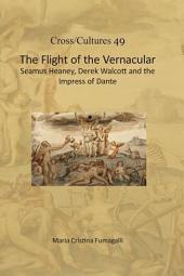 The Flight of the Vernacular: Seamus Heaney, Derek Walcott and the Impress of Dante