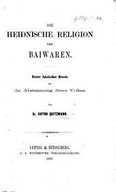 Die Heidnische Religion der Baiwaren, etc