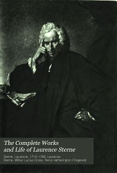 The Complete Works and Life of Laurence Sterne: Life, by Percy Fitzgerald, including memoirs of the life of the family of the late Rev. Mr. Laurence Sterne written by himself