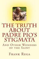 The Truth about Padre Pio's Stigmata