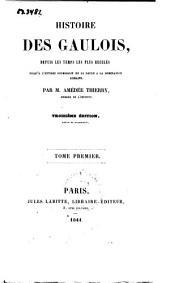 Histoire des Gaulois: depuis les temps les plus reculés jusqu'à l'entière soumission de la Gaule à la domination romaine, Volume1