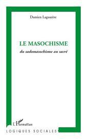 Le masochisme: Du sadomasochisme au sacré