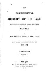The Constitutional History of England Since the Accession of George the Third, 1760-1860: With a New Supplementary Chapter, 1861-1871, by Sir Thomas Erskine May, Volume 1