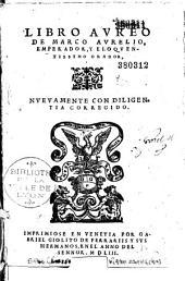 Libro Aureo de Marco Aurelio, emperador y eloquentissimo orador, nueuamente con diligentia corregido