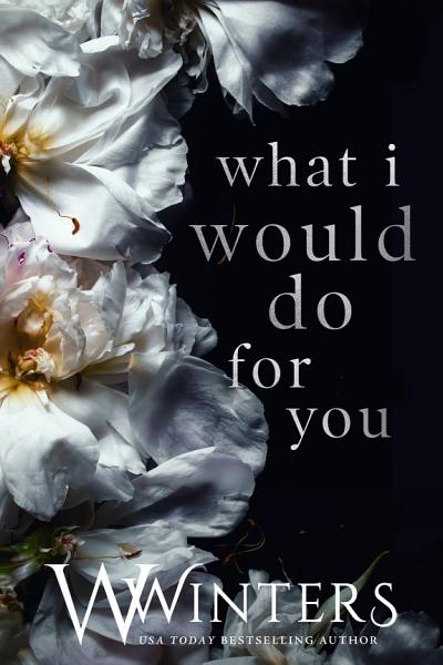 Download What I Would Do For You Book