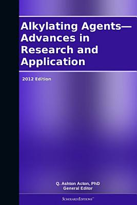 Alkylating Agents   Advances in Research and Application  2012 Edition PDF