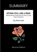 SUMMARY - Sitting Still Like A Frog: Mindfulness Exercises For Kids (And Their Parents) By Eline Snel