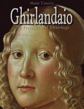Ghirlandaio: 96 Frescoes and Drawings