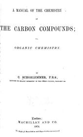 A Manual of the Chemistry of the Carbon Compounds: Or, Organic Chemistry