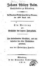 Johann Philipp Palm, Buchhaendler zu Nuernberg: Auf Napoleons Befehl hingerichtet zu Braunau, den 26 sten August 1806