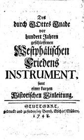 Des durch Gottes Gnade vor hundert Jahren geschlossenen Westphälischen Friedens Instrument: samt einer kurzen Historischen Einleitung