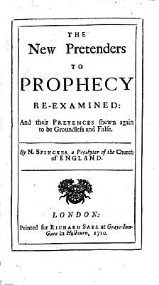The New Pretenders to Prophecy  i e  A  Whitro in His Work     The Warnings of the Eternal Spirit     with Preface by Sir R  Bulkeley  Re examined  and Their Pretences Shewn Again to be Groundless and False